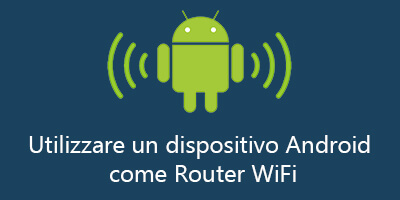 Utilizzare un dispositivo Android come Router WiFi