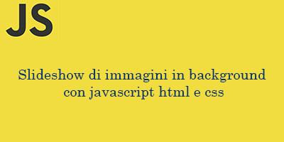 Slideshow di immagini in background con javascript html e css